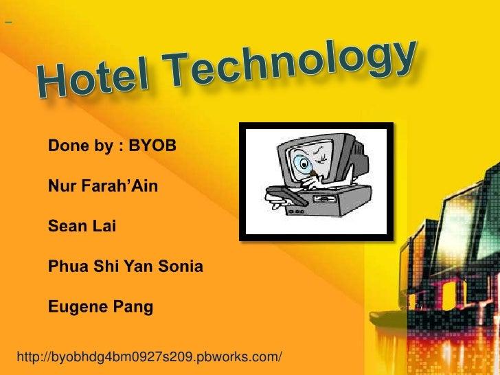<br />HotelTechnology<br />Done by : BYOB<br />NurFarah'Ain<br />Sean Lai<br />Phua Shi Yan Sonia<br />Eugene Pang...