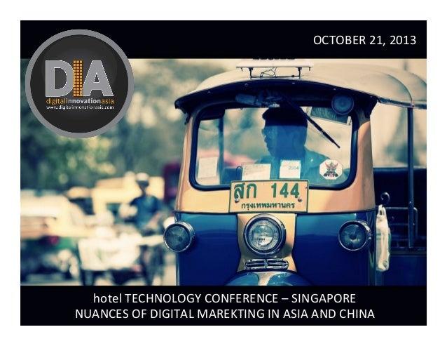 OCTOBER  21,  2013    hotel  TECHNOLOGY  CONFERENCE  –  SINGAPORE   NUANCES  OF  DIGITAL  MAREKTING...