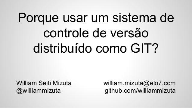 Porque usar um sistema de controle de versão distribuído como GIT?