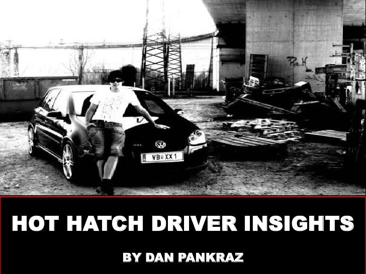 HOT HATCH DRIVER INSIGHTS<br />BY DAN PANKRAZ<br />