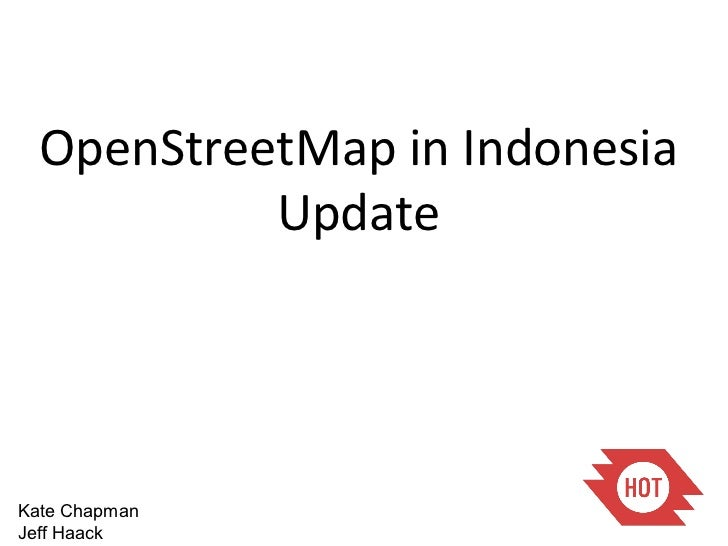 Kate Chapman Jeff Haack OpenStreetMap in Indonesia Update