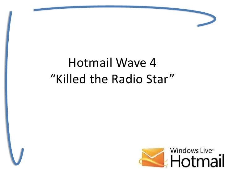 "Hotmail Wave 4""Killedthe Radio Star""<br />"