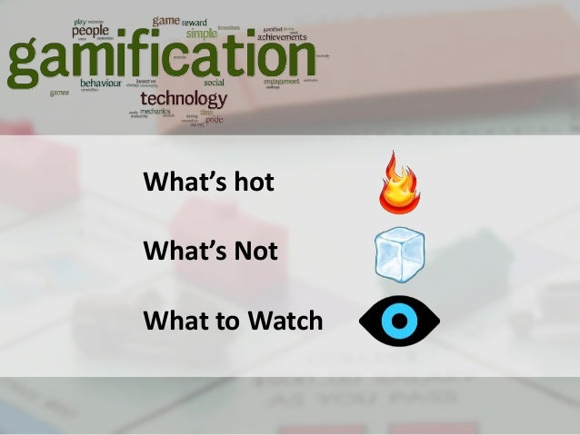 What's Hot, What's Not and What to Watch in Gamification May 2013