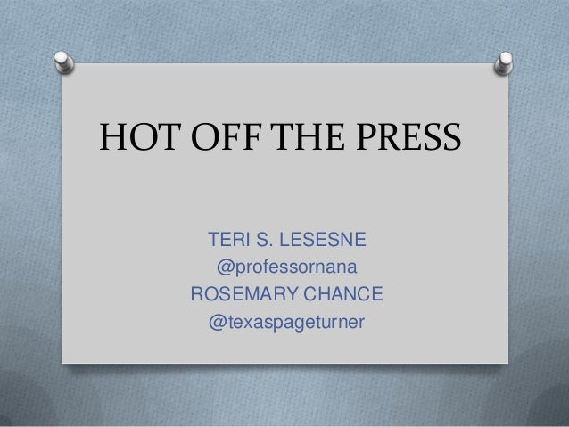 HOT OFF THE PRESSTERI S. LESESNE@professornanaROSEMARY CHANCE@texaspageturner