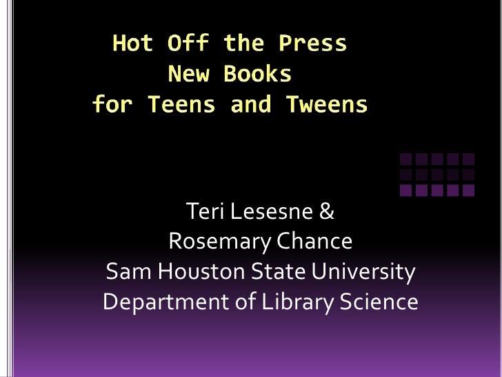 Hot Off the PressNew Books for Teens and Tweens<br />Teri Lesesne &<br />Rosemary Chance<br />Sam Houston State University...