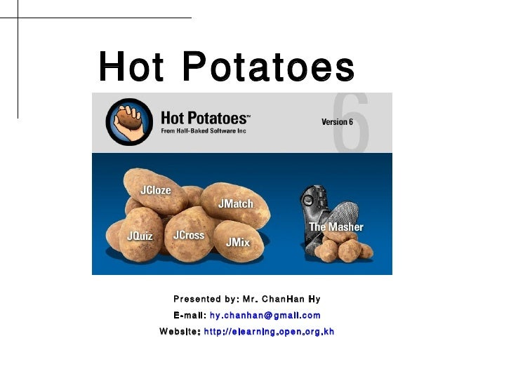 Hot Potatoes         Presented by: Mr. ChanHan Hy     E-mail: hy.chanhan@gmail.com   Website: http://elearning.open.org.kh