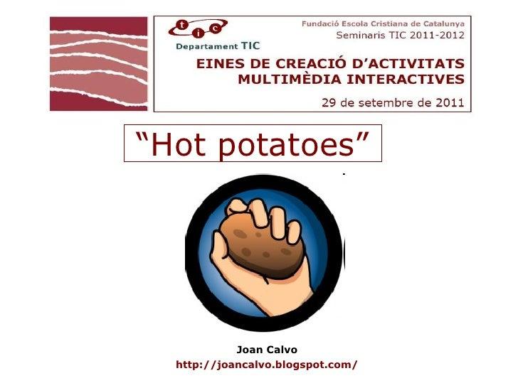 """Joan Calvo http://joancalvo.blogspot.com/ """" Hot potatoes"""""""