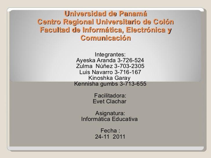 Universidad de Panamá Centro Regional Universitario de Colón Facultad de Informática, Electrónica y Comunicación Integrant...