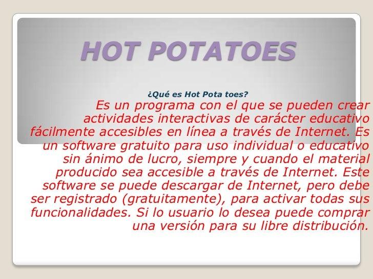 HOT POTATOES                   ¿Qué es Hot Pota toes?            Es un programa con el que se pueden crear          activi...