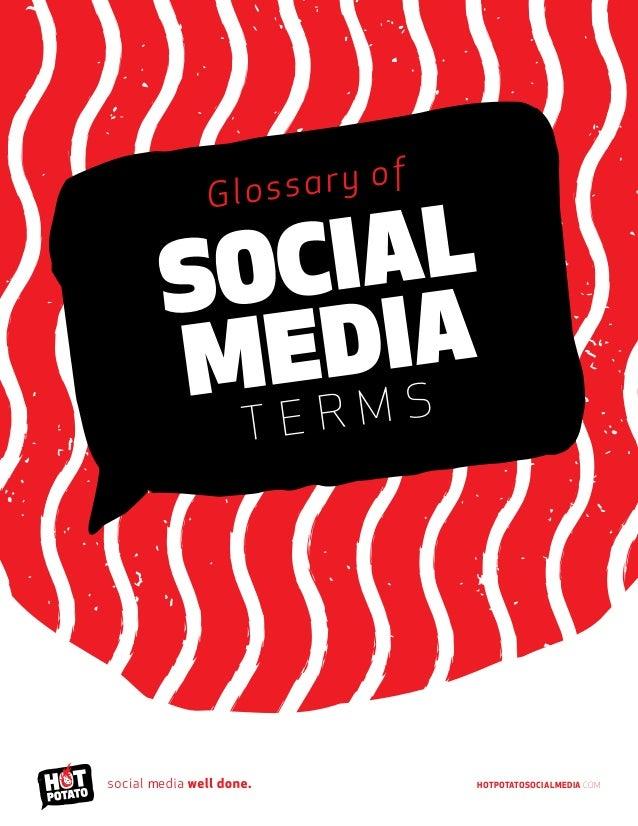 Glossary of Social Media T e r m s HotPotatoSocialMedia.comm