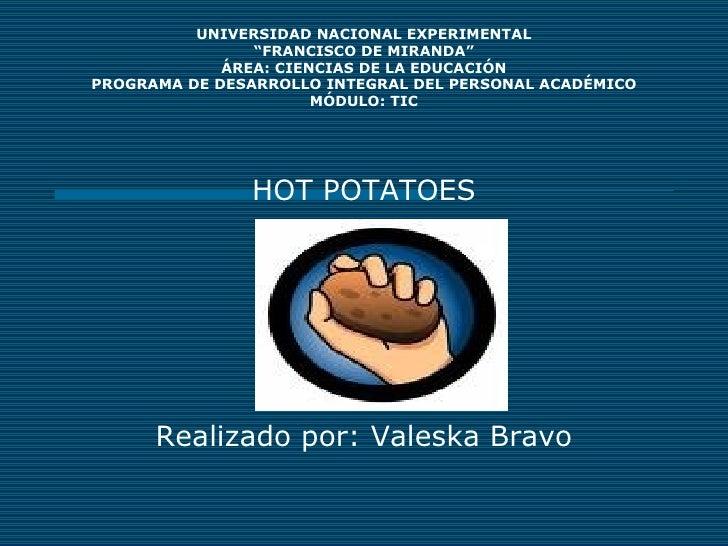 """HOT POTATOES Realizado por: Valeska Bravo UNIVERSIDAD NACIONAL EXPERIMENTAL """"FRANCISCO DE MIRANDA"""" ÁREA: CIENCIAS DE LA ED..."""