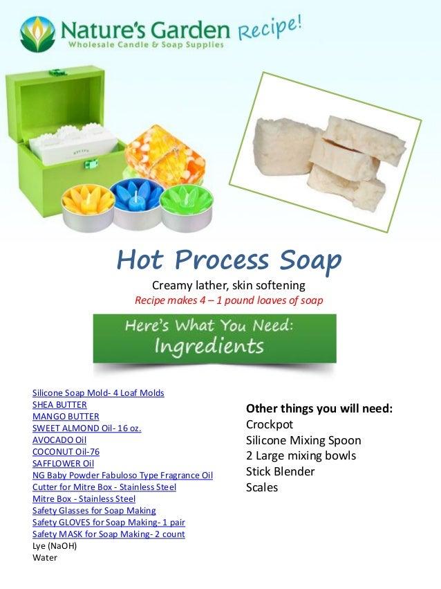Hot Process Soap                           Creamy lather, skin softening                       Recipe makes 4 – 1 pound lo...