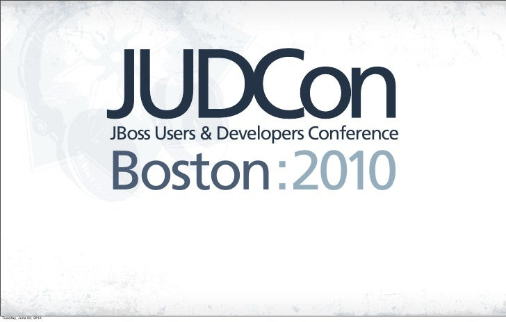 JBoss Users & Developers Conference                           Boston:2010  Tuesday, June 22, 2010