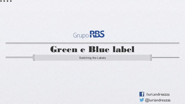 Green e Blue label Switching the Labels  /iuri.andreazza @iuriandreazza