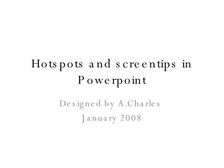 Hotspots and screentips in Powerpoint Designed by A.Charles  January 2008