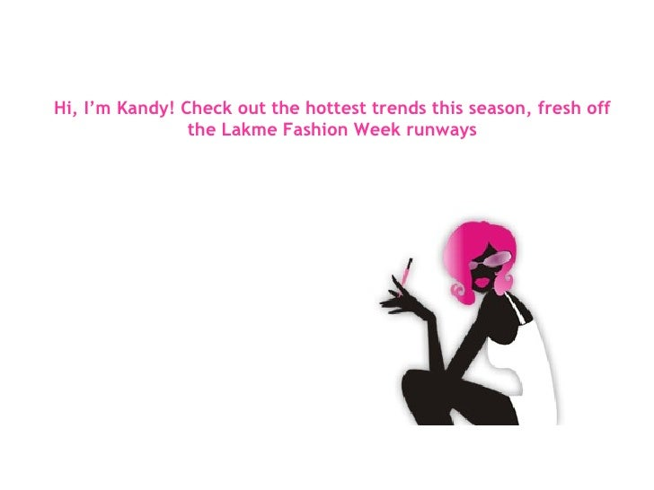 Hi, I'm Kandy! Check out the hottest trends this season, fresh off the Lakme Fashion Week runways