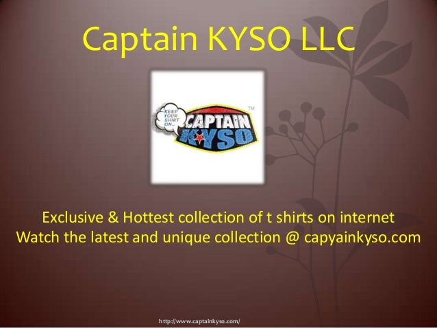 http://www.captainkyso.com/ Captain KYSO LLC Exclusive & Hottest collection of t shirts on internet Watch the latest and u...