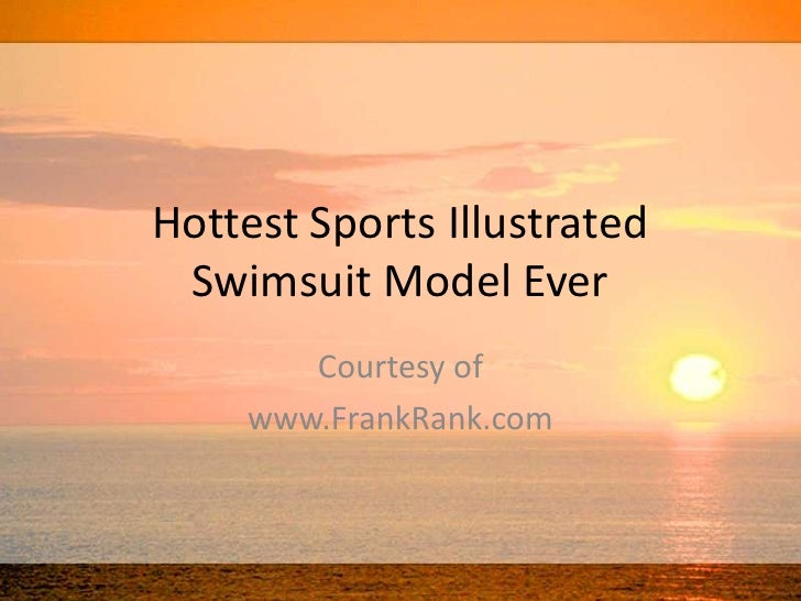 Hottest Sports Illustrated Swimsuit Model Ever
