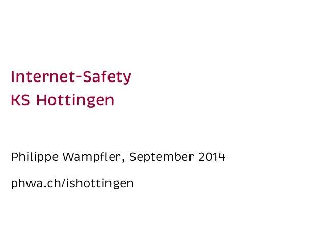 Internet-Safety  KS Hottingen  Philippe Wampfler, September 2014  phwa.ch/ishottingen