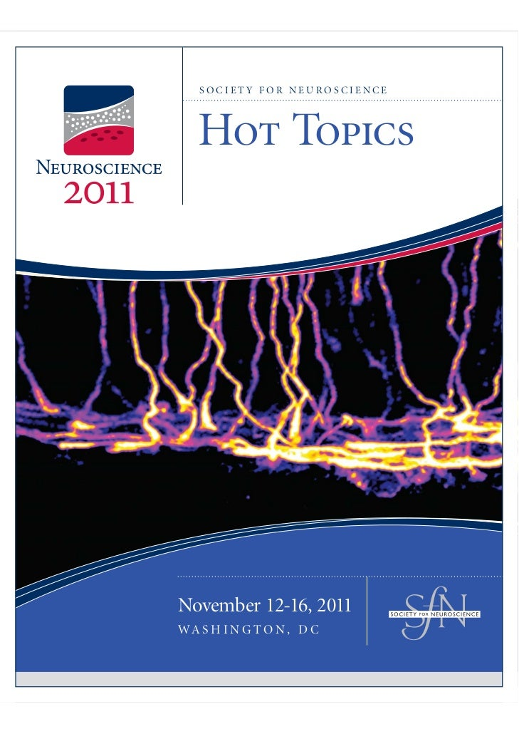 SOCIET Y FOR NEUROSCIENCE   Hot TopicsNovember 12-16, 2011WA S H I N G T O N , D C