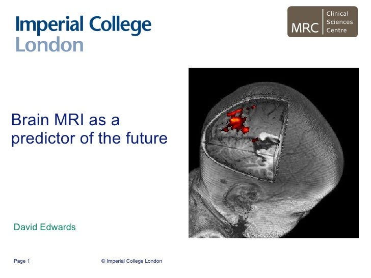 Brain MRI as a predictor of the future David Edwards © Imperial College London Page