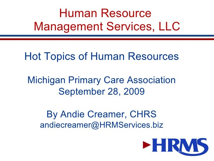 Human Resource  Management Services, LLC Hot Topics of Human Resources Michigan Primary Care Association September 28, 200...