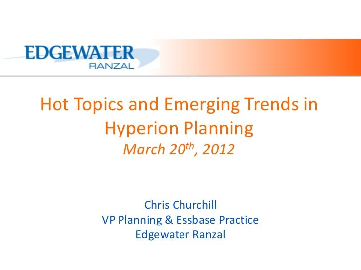 Hot Topics and Emerging Trends in       Hyperion Planning           March 20th, 2012               Chris Churchill       V...
