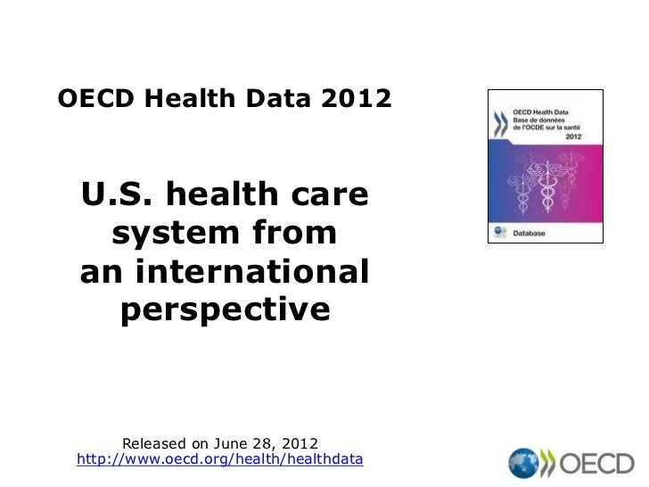 OECD Health Data 2012 U.S. health care  system from an international   perspective       Released on June 28, 2012 http://...
