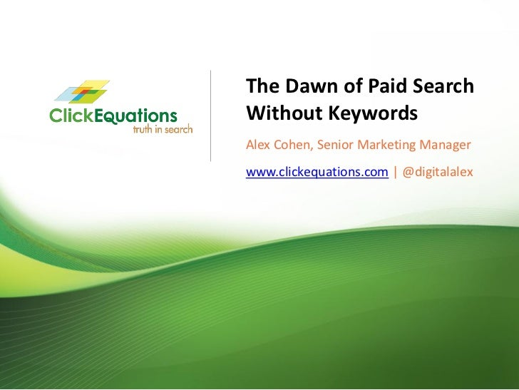The Dawn of Paid Search Without Keywords - Hot Topics in Paid Search - SMX West   - Alex Cohen of ClickEquations