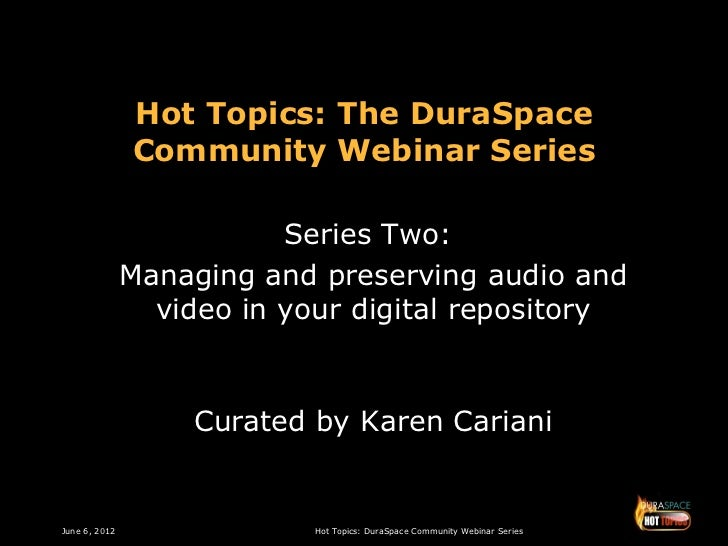 Hot Topics: The DuraSpace               Community Webinar Series                          Series Two:               Managi...