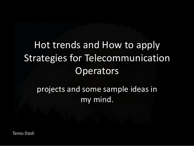 Hot trends and how to apply strategies for telecommunication operators
