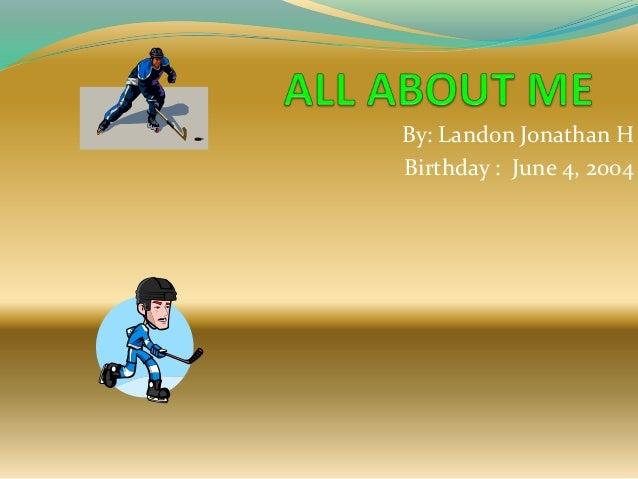 By: Landon Jonathan H Birthday : June 4, 2004