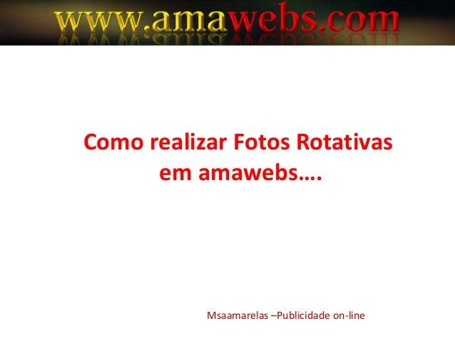 Como realizar Fotos Rotativas em amawebs…. Msaamarelas –Publicidade on-line
