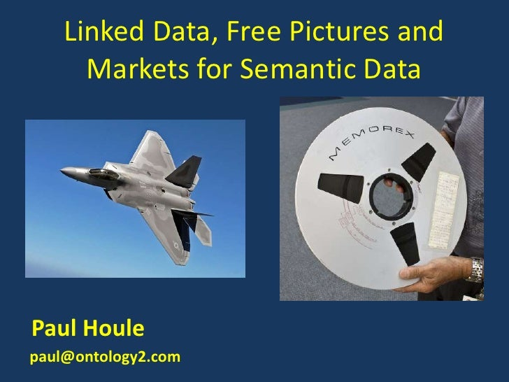 Linked Data, Free Pictures and      Markets for Semantic DataPaul Houlepaul@ontology2.com
