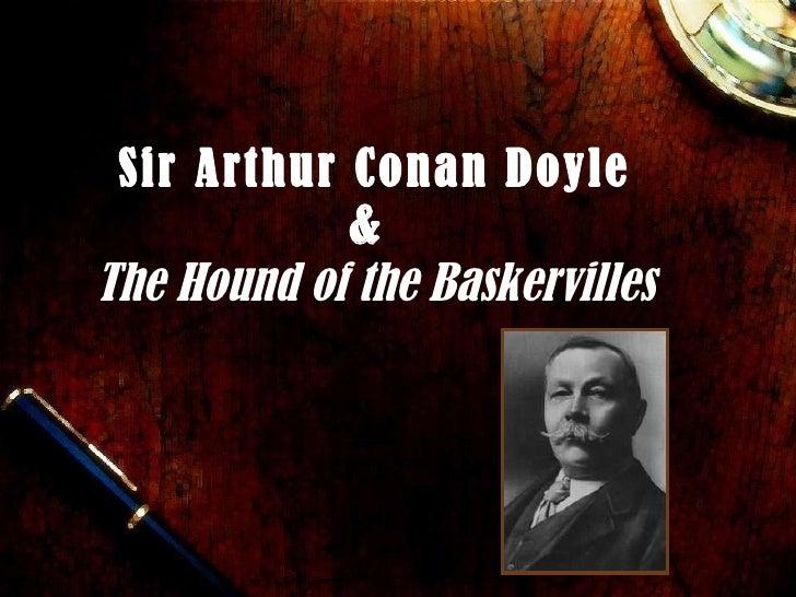 Sir Arthur Conan Doyle &  The Hound of the Baskervilles