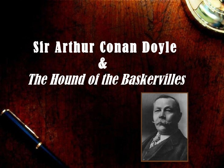 Sir Arthur Conan Doyle &  The Hound of the Baskervilles