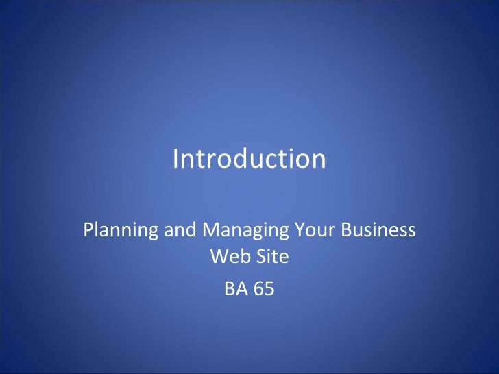 Introduction Planning and Managing Your Business Web Site BA 65