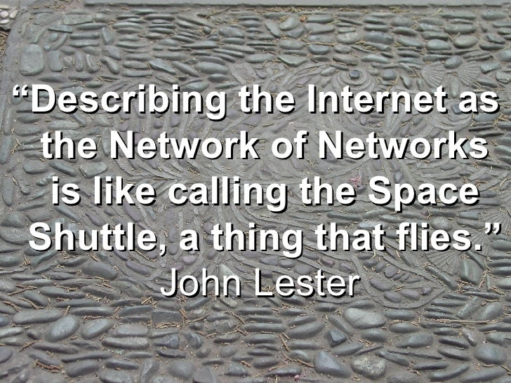 """<ul><li>"""" Describing the Internet as the Network of Networks is like calling the Space Shuttle, a thing that flies."""" John ..."""