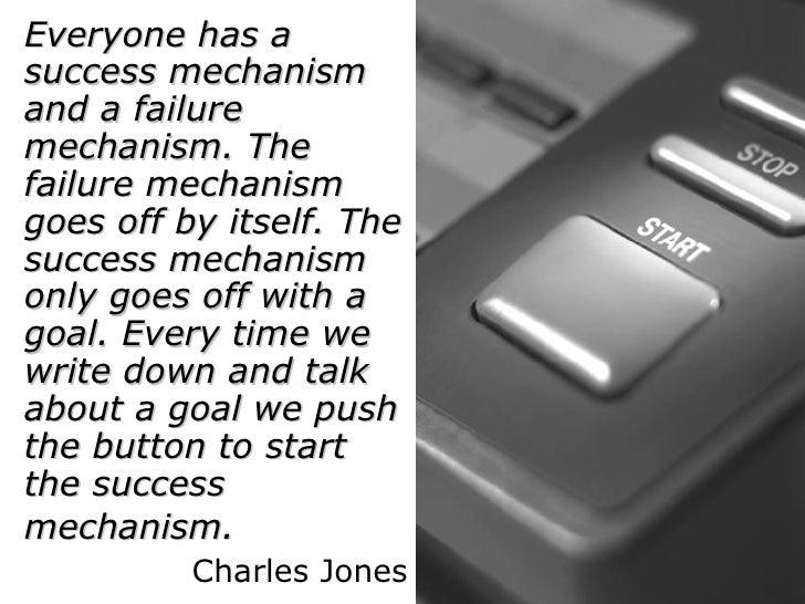 <ul><li>Everyone has a success mechanism and a failure mechanism. The failure mechanism goes off by itself. The success me...