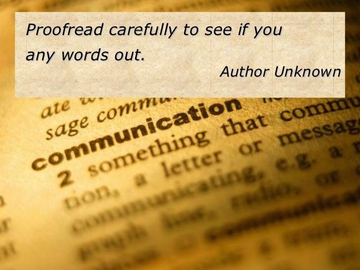 <ul><li>Proofread carefully to see if you  any words out. </li></ul><ul><li>Author Unknown </li></ul>