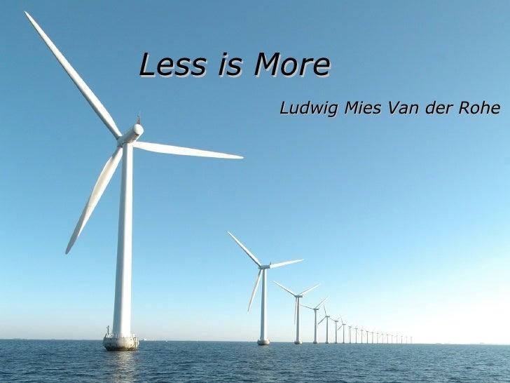 <ul><li>Less is More </li></ul><ul><li>Ludwig Mies Van der Rohe </li></ul>