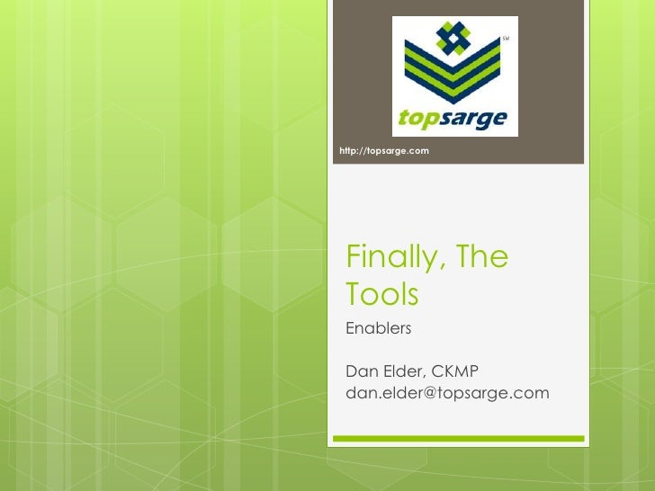 http://topsarge.com<br />Finally, The Tools<br />Enablers<br />Dan Elder, CKMP<br />dan.elder@topsarge.com<br />