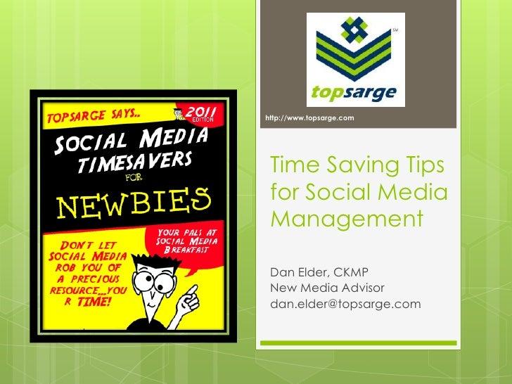 Time Saving Tips for Social Media Management<br />Dan Elder, CKMP<br />New Media Advisor<br />dan.elder@topsarge.com<br />...