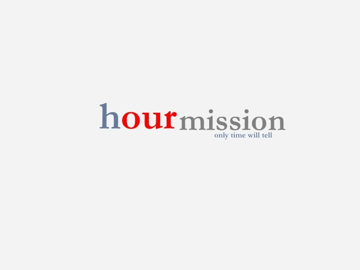 h our mission only time will tell