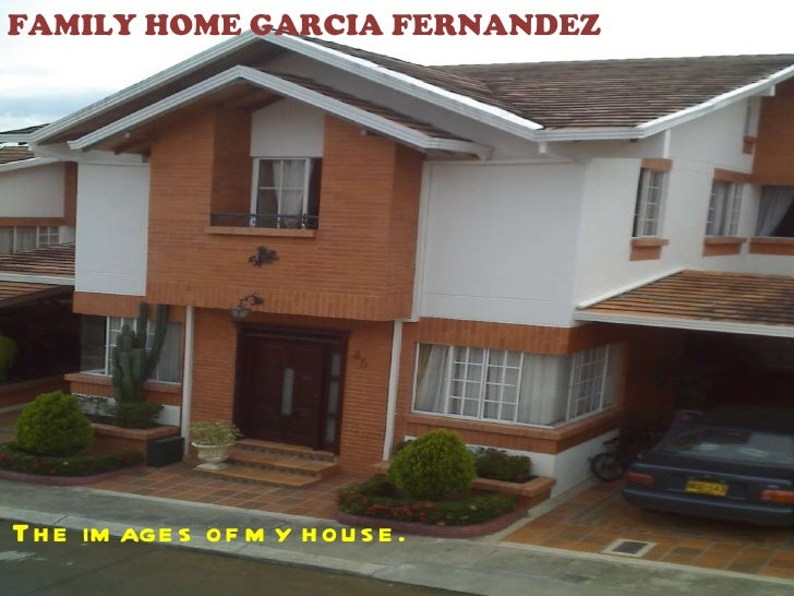 FAMILY HOME GARCIA FERNANDEZ The images of my house.