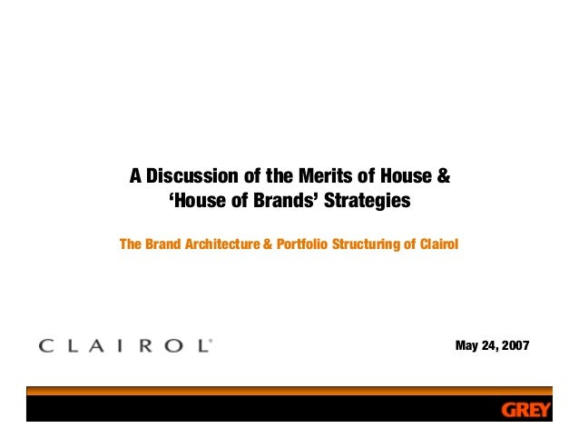A Discussion of the Merits of House &      'House of Brands' StrategiesThe Brand Architecture & Portfolio Structuring of C...