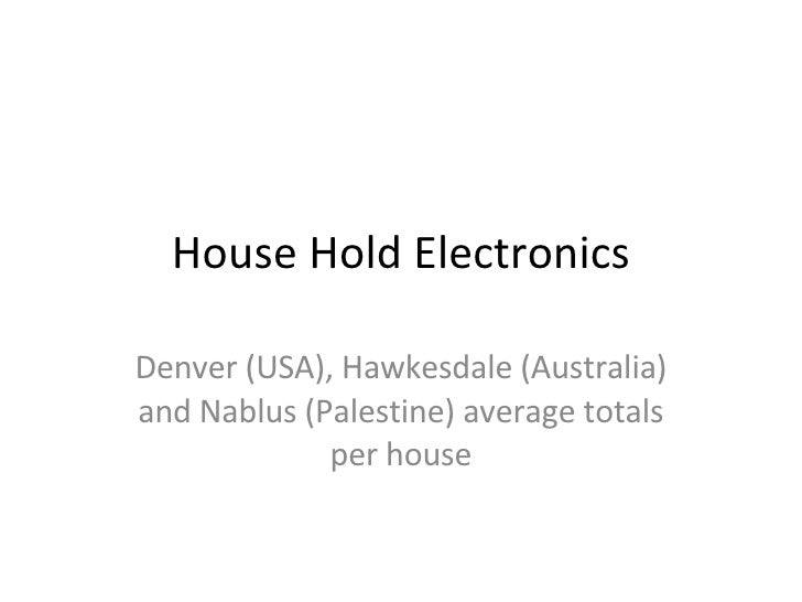 House Hold Electronics Denver (USA), Hawkesdale (Australia) and Nablus (Palestine) average totals per house