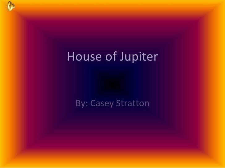 House of Jupiter By: Casey Stratton
