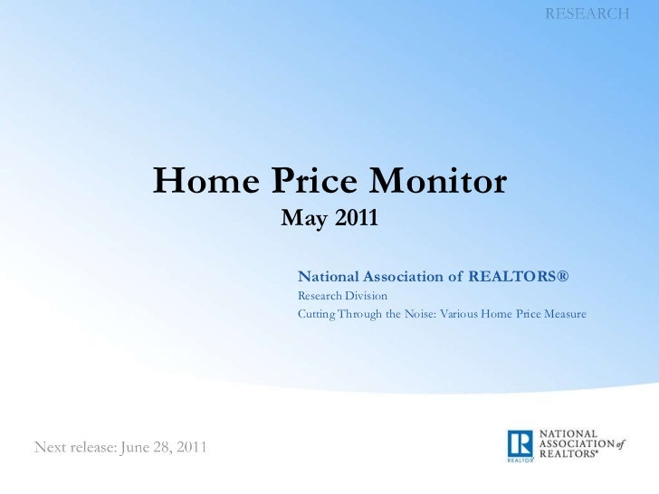 Home Price Monitor May 2011 National Association of REALTORS® Research Division Cutting Through the Noise: Various Home Pr...