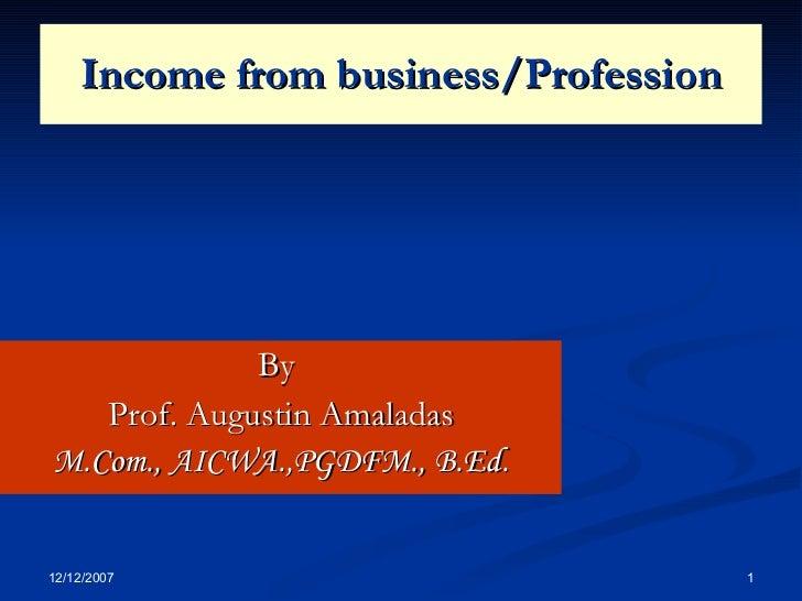 Income from business/Profession By  Prof. Augustin Amaladas M.Com., AICWA.,PGDFM., B.Ed.